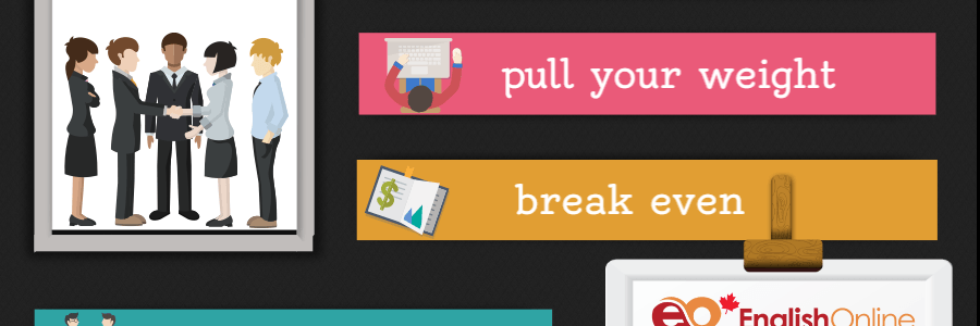Work Idioms-balance the books,pull your weight,break even,pull your socks,take on,